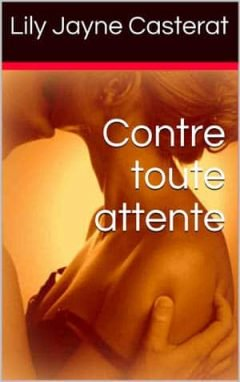 Contre toute attente - Lily Jayne Casterat - [FULL] - [TELECHARGER]